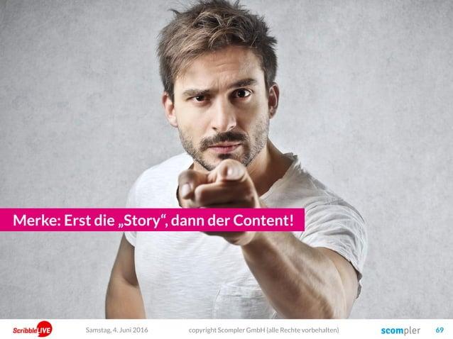 """Merke: Erst die """"Story"""", dann der Content! copyright Scompler GmbH (alle Rechte vorbehalten) 69Samstag, 4. Juni 2016"""
