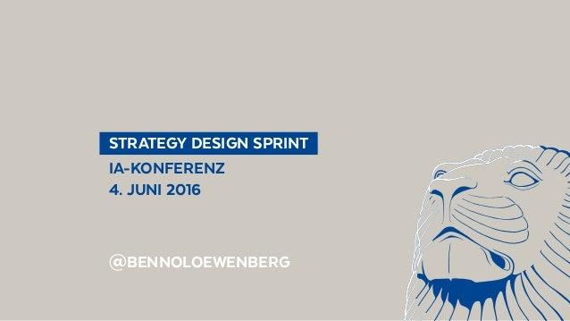 STRATEGY DESIGN SPRINT IA-KONFERENZ 4. JUNI 2016 @BENNOLOEWENBERG