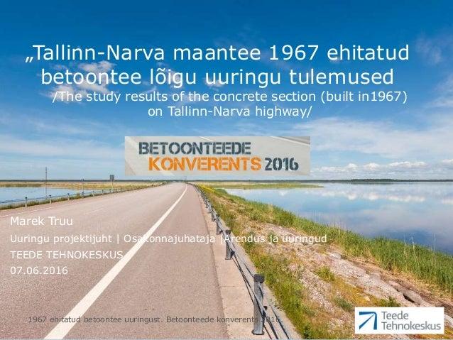 """1967 ehitatud betoontee uuringust. Betoonteede konverents 2016. """"Tallinn-Narva maantee 1967 ehitatud betoontee lõigu uurin..."""