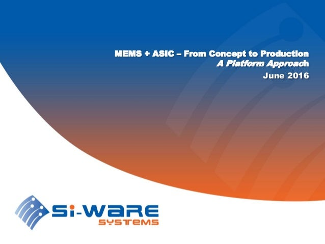 MEMS + ASIC – From Concept to Production A Platform Approach June 2016