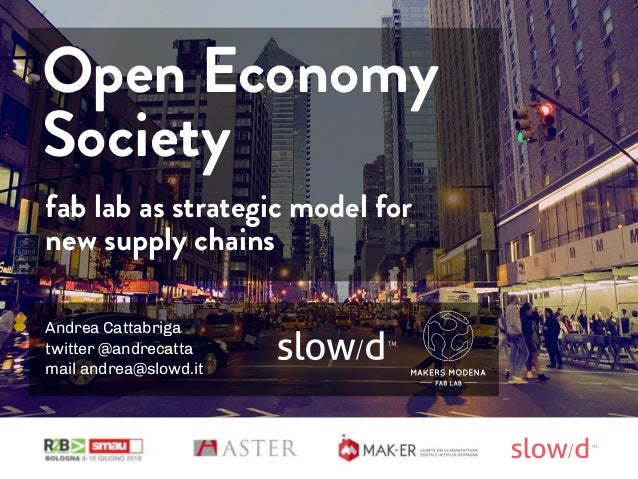 Andrea Cattabriga twitter @andrecatta mail andrea@slowd.it fab lab as strategic model for new supply chains Open Economy S...