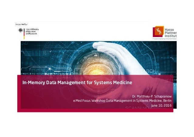 In-Memory Data Management for Systems Medicine Dr. Matthieu-P. Schapranow e:Med Focus Workshop Data Management in Systems ...