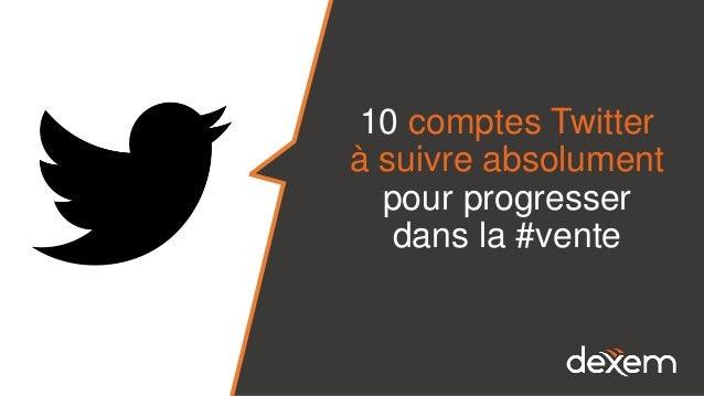 10 comptes Twitter à suivre absolument pour progresser dans la #vente