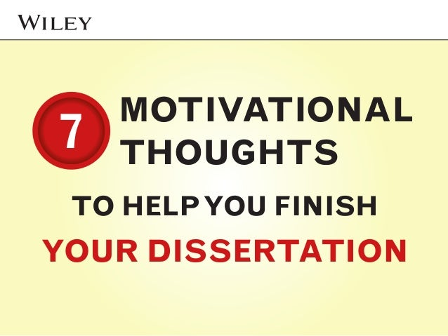 MOTIVATIONAL THOUGHTS TO HELPYOU FINISH YOUR DISSERTATION 77