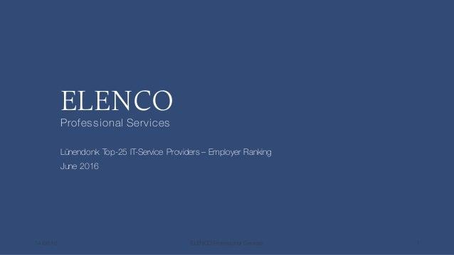 ELENCO Professional Services Lünendonk Top-25 IT-Service Providers – Employer Ranking June 2016 14.06.16 ELENCO Profession...