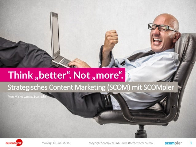 "Strategisches Content Marketing (SCOM) mit SCOMpler Think ""better"". Not ""more"". Von Mirko Lange, Scompler Montag, 13. Juni..."