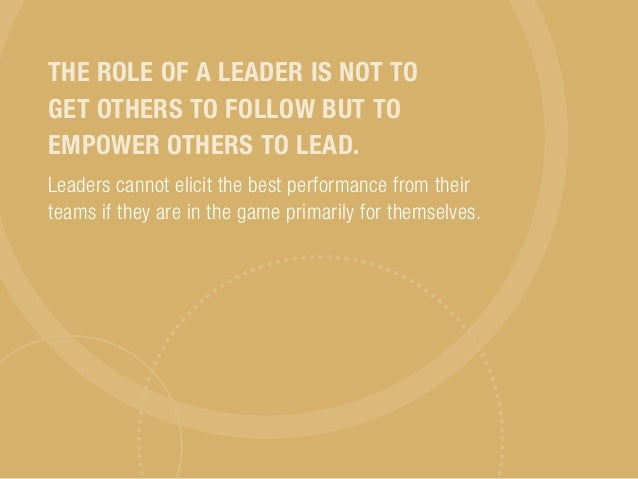 the role of a leader in Leadership roles are either formal or informal in formal roles, leaders have a designated responsibility within their position that causes employees to follow them informal roles include situations in which leaders use personal traits like empathy, charisma, inspiration and compassion to naturally.