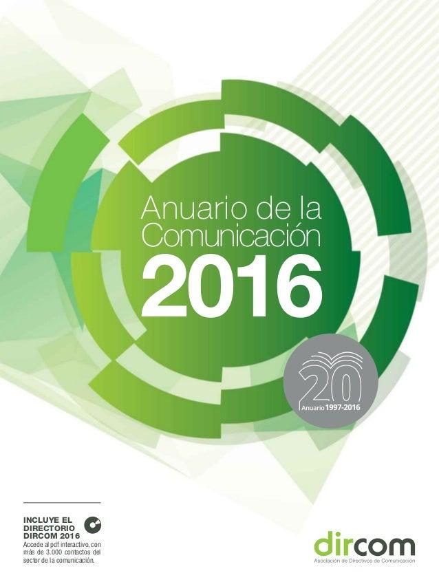 INCLUYE EL DIRECTORIO DIRCOM 2016 Accede al pdf interactivo, con más de 3.000 contactos del sector de la comunicación. 201...