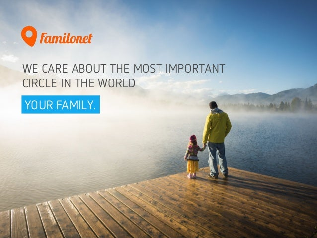 WE CARE ABOUT THE MOST IMPORTANT CIRCLE IN THE WORLD YOUR FAMILY.