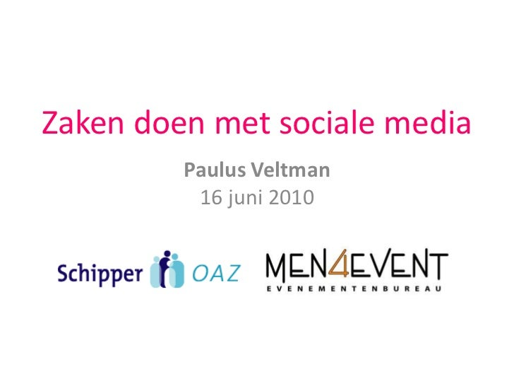 Zaken doen met sociale media<br />Paulus Veltman16 juni 2010<br />