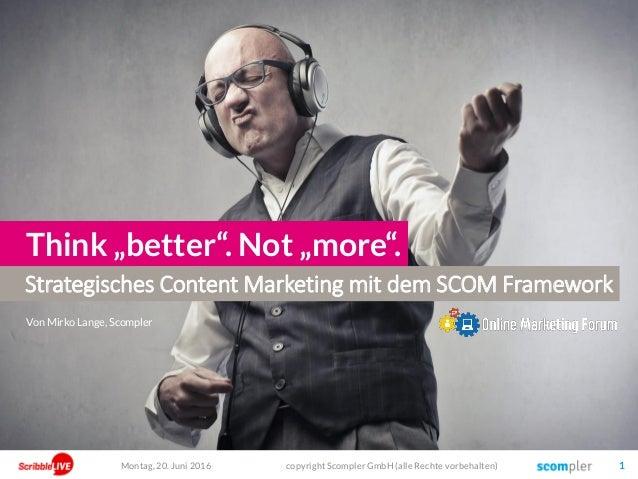"""Strategisches Content Marketing mit dem SCOM Framework Think """"better"""". Not """"more"""". Von Mirko Lange, Scompler Montag, 20. J..."""