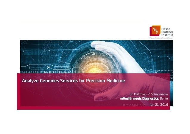 Analyze Genomes Services for Precision Medicine Dr. Matthieu-P. Schapranow mHealth meets Diagnostics, Berlin Jun 21, 2016