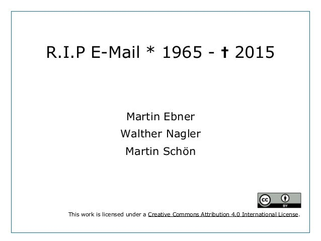 R.I.P E-Mail * 1965 - 2015✝ Martin Ebner Walther Nagler Martin Schön This work is licensed under a Creative Commons Attrib...