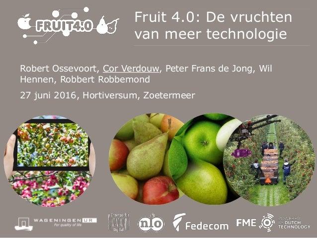 Fruit 4.0: De vruchten van meer technologie Robert Ossevoort, Cor Verdouw, Peter Frans de Jong, Wil Hennen, Robbert Robbem...