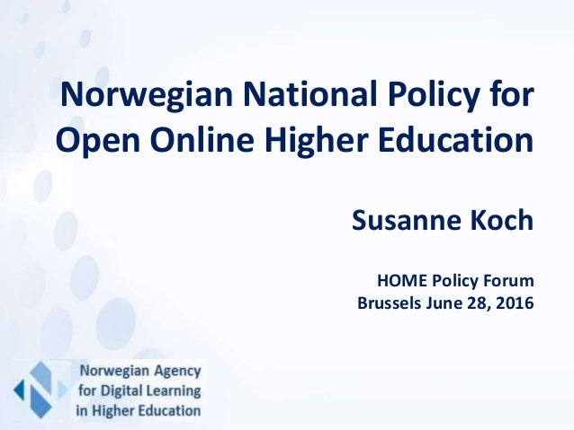 Norwegian National Policy for Open Online Higher Education Susanne Koch HOME Policy Forum Brussels June 28, 2016