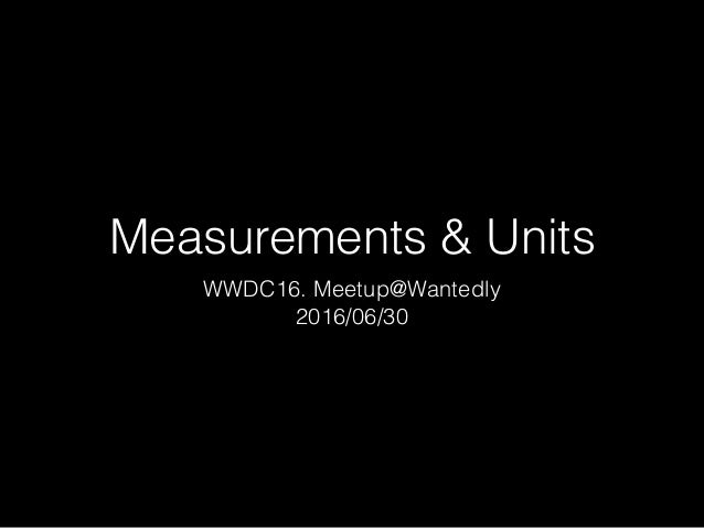 Measurements & Units WWDC16. Meetup@Wantedly 2016/06/30