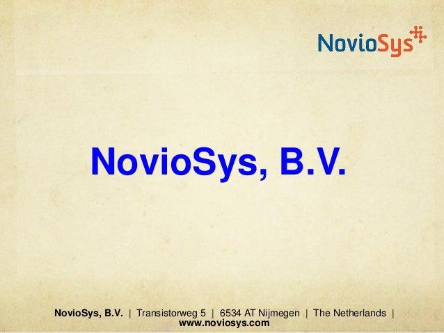 NovioSys, B.V. NovioSys, B.V.   Transistorweg 5   6534 AT Nijmegen   The Netherlands   www.noviosys.com
