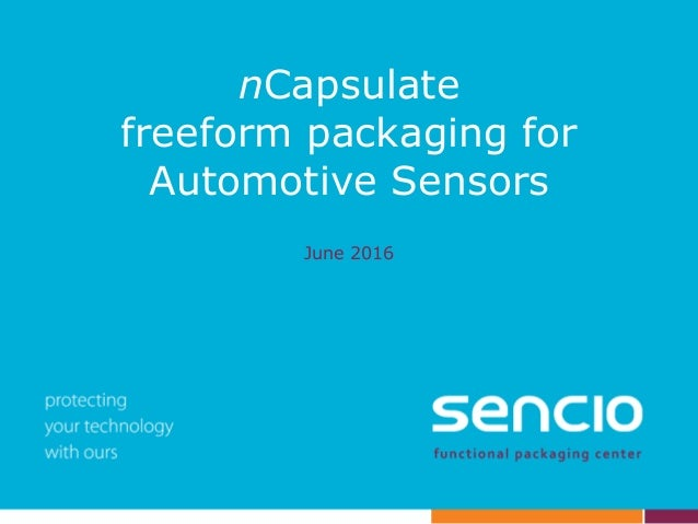 nCapsulate freeform packaging for Automotive Sensors June 2016