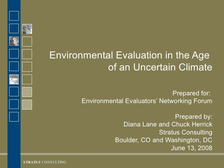 Environmental Evaluation in the Age  of an Uncertain Climate Prepared for:  Environmental Evaluators' Networking Forum Pre...