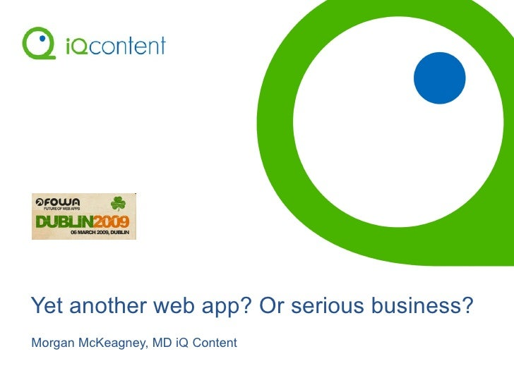 Yet another web app? Or serious business? Morgan McKeagney, MD iQ Content