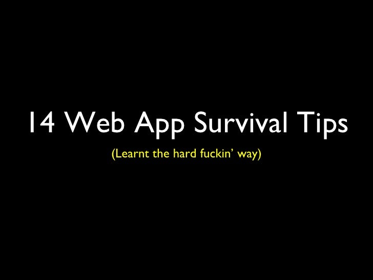 14 Web App Survival Tips       (Learnt the hard fuckin' way)