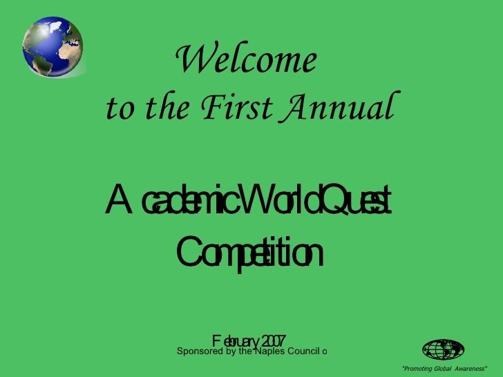 Welcome   to the First Annual   Academic WorldQuest Competition February 2007