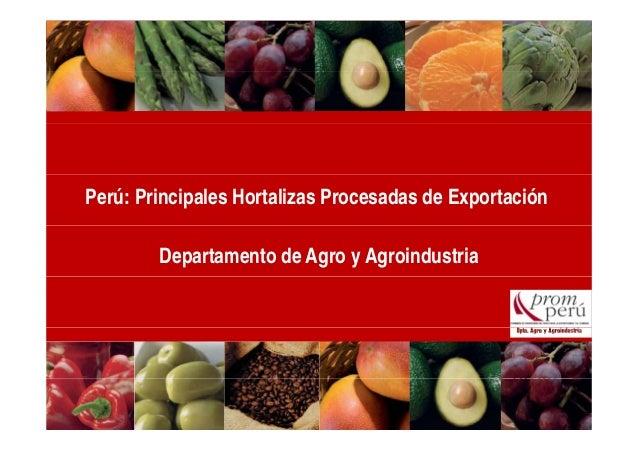 Perú: Principales Hortalizas Procesadas de Exportación Departamento de Agro y Agroindustria