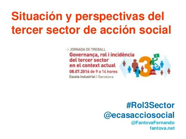 Situación y perspectivas del tercer sector de acción social #Rol3Sector @ecasacciosocial @FantovaFernando fantova.net