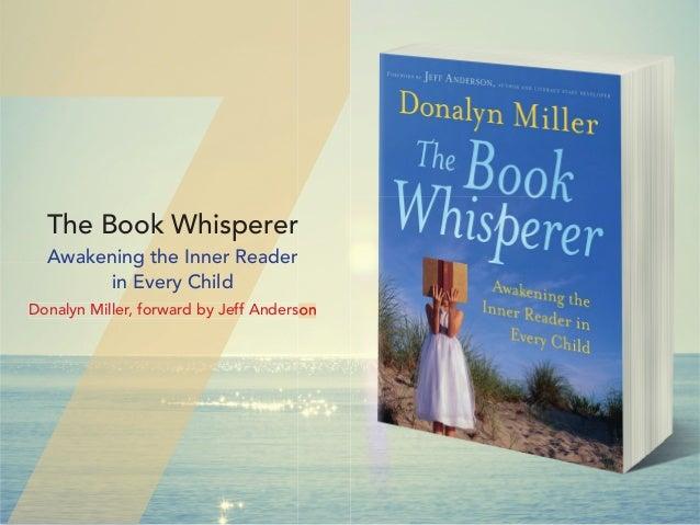 The Book Whisperer Awakening the Inner Reader in Every Child Donalyn Miller, forward by Jeff AndersonDonalyn Miller, forwa...