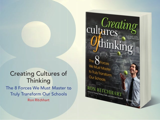 88Creating Cultures of Thinking The 8 Forces We Must Master to Truly Transform Our Schools Ron Ritchhart 88The 8 Forces We...