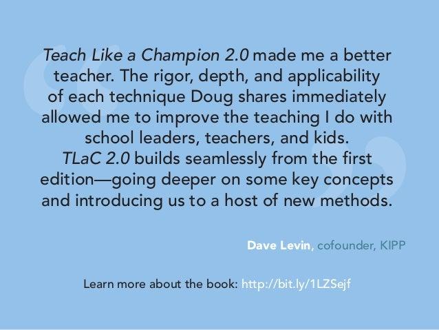 """ "" Teach Like a Champion 2.0 made me a better teacher. The rigor, depth, and applicability of each technique Doug shares ..."