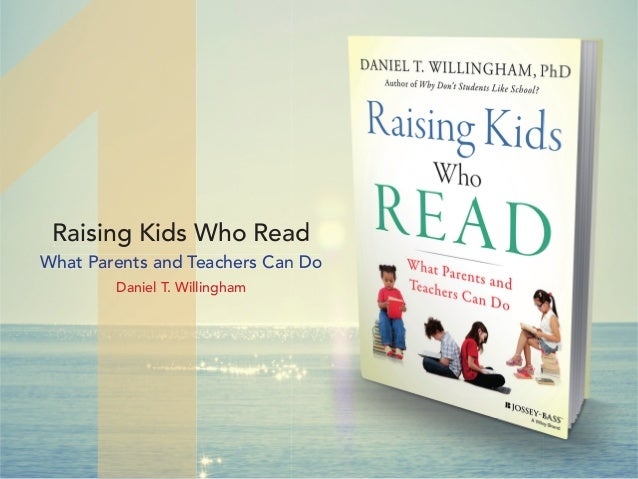 Raising Kids Who Read What Parents and Teachers Can Do Daniel T. Willingham Raising Kids Who Read What Parents and Teacher...
