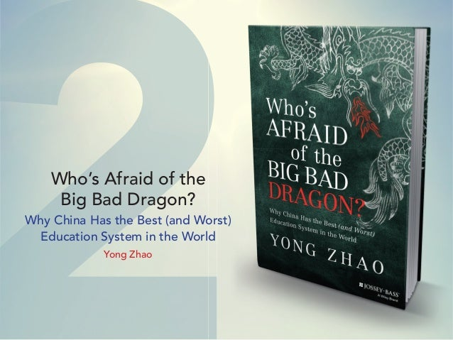 22Who's Afraid of the Big Bad Dragon? Why China Has the Best (and Worst) Education System in the World Yong Zhao