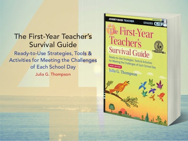 The First-Year Teacher's Survival Guide Ready-to-Use Strategies, Tools & Activities for Meeting the Challenges of Each Sch...