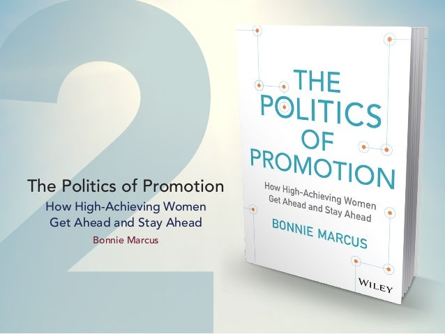 2The Politics of Promotion How High-Achieving Women Get Ahead and Stay Ahead Bonnie Marcus