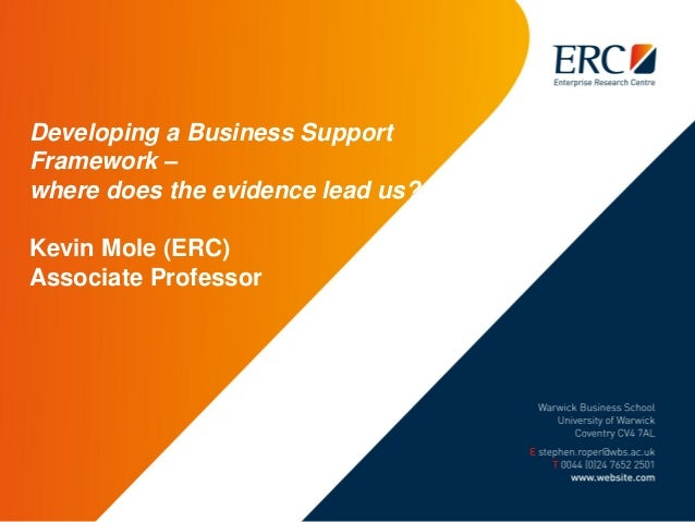Developing a Business Support Framework – where does the evidence lead us? Kevin Mole (ERC) Associate Professor