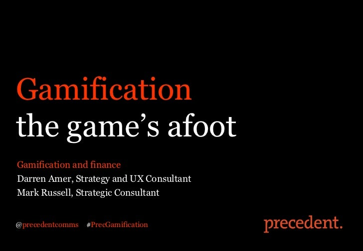 Gamificationthe game's afootGamification and financeDarren Amer, Strategy and UX ConsultantMark Russell, Strategic Consult...