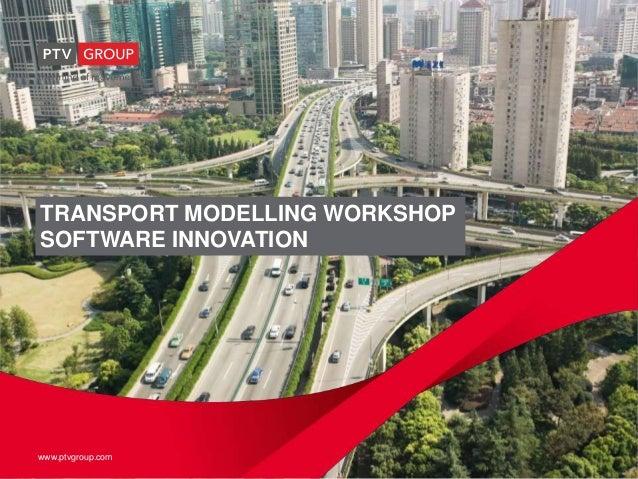 www.ptvgroup.com I Slide 1 www.ptvgroup.com TRANSPORT MODELLING WORKSHOP SOFTWARE INNOVATION