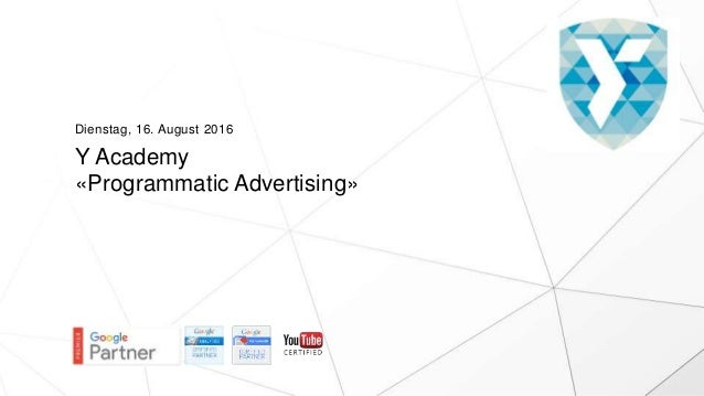 Y Academy «Programmatic Advertising» Dienstag, 16. August 2016