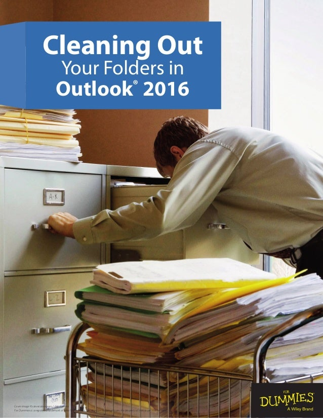 Cleaning Out Your Folders in Outlook® 2016 Cover image © stevecoleimages / iStockphoto For Dummies is a registered tradema...