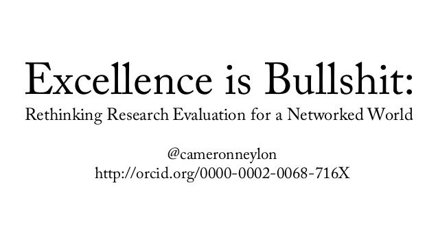 Excellence is Bullshit: Rethinking Research Evaluation for a Networked World @cameronneylon http://orcid.org/0000-0002-006...