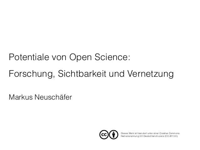 Potentiale von Open Science: Forschung, Sichtbarkeit und Vernetzung Markus Neuschäfer Dieses Werk ist lizenziert unter ei...