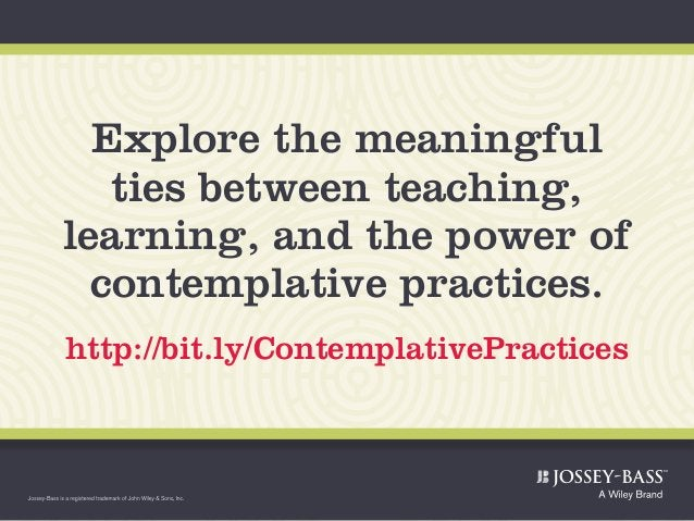 Explore the meaningful ties between teaching, learning, and the power of contemplative practices. http://bit.ly/Contemplat...