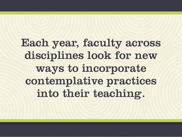 Each year, faculty across disciplines look for new ways to incorporate contemplative practices into their teaching.