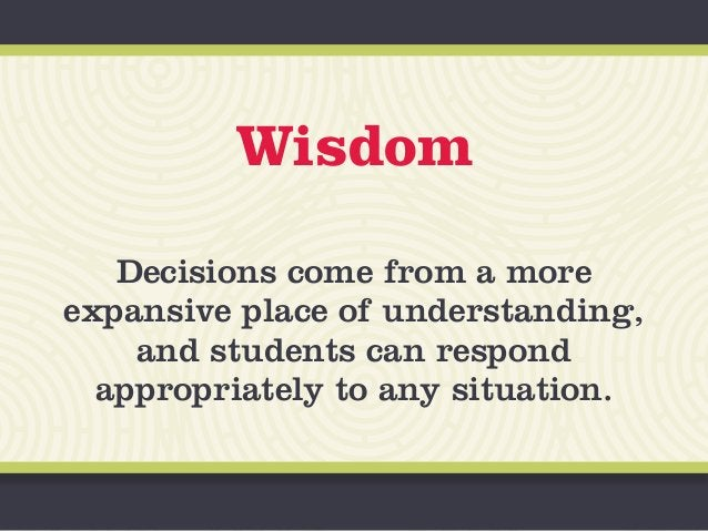 Wisdom Decisions come from a more expansive place of understanding, and students can respond appropriately to any situatio...
