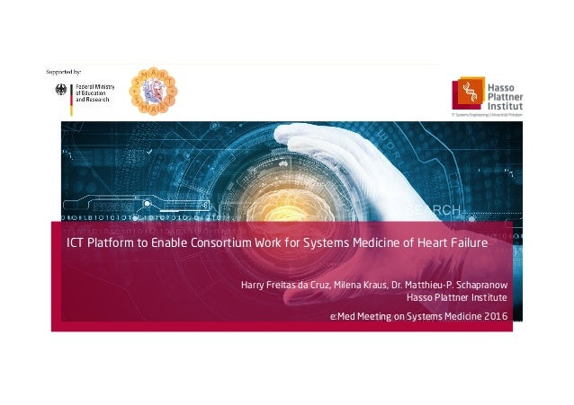 ICT Platform to Enable Consortium Work for Systems Medicine of Heart Failure Harry Freitas da Cruz, Milena Kraus, Dr. Matt...