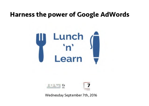 Harness the power of Google AdWords Wednesday September 7th, 2016