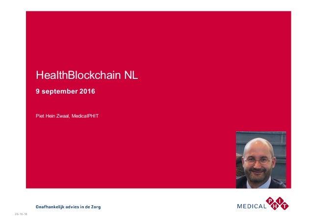 Piet Hein Zwaal, MedicalPHIT HealthBlockchain NL 9 september 2016 26-10-16
