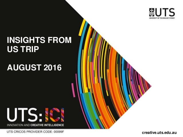 INSIGHTS FROM US TRIP AUGUST 2016 creative.uts.edu.au