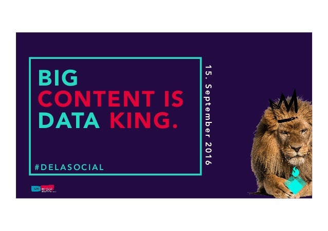 #DELASOCIAL 15.September2016 BIG CONTENT IS DATA KING.